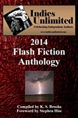 Indies Unlimited: 2014 Flash Fiction Anthology (Indies Unlimited Flash Fiction) (Volume 3) Paperback