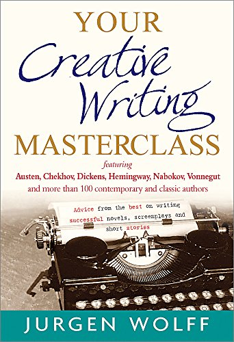 Your Creative Writing Masterclass: Featuring Austen, Chekhov, Dickens, Hemingway, Nabokov, Vonnegut, and more than 100 contemporary and classic ... novels, screenplays and short stories