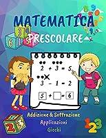 Matematica Prescolare: Manuale di attività per bambini in età prescolare 4-7/1° Grado Matematica /Quaderno di lavoro con Applicazioni, Addizione e Sottrazione, Giochi