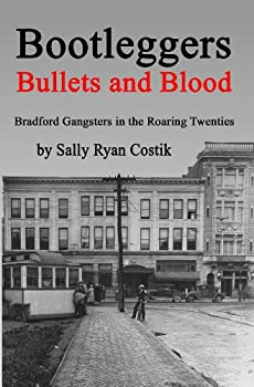 Bootleggers Bullets and Blood  Prohibition and Gangsters in the Roaring Twenties