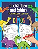 Buchstaben und Zahlen Schreiben Lernen mit Dinos: Perfekt für kleine Dinosaurier Fans   Alphabet und Zahlen Übungsheft für Kindergarten, Vorschule und 1. Klasse
