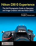 Foto Nikon D810 Experience - The Still Photography Guide to Operation and Image Creation with the Nikon D810 (English Edition)
