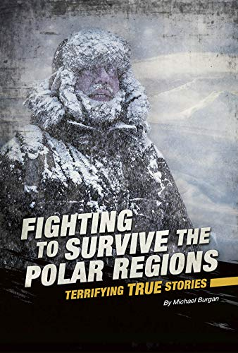 Compare Textbook Prices for Fighting to Survive the Polar Regions: Terrifying True Stories  ISBN 9780756565701 by Burgan, Michael