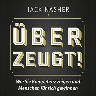 Überzeugt! Wie Sie Kompetenz zeigen und Menschen für sich gewinnen                   Autor:                                                                                                                                 Jack Nasher                               Sprecher:                                                                                                                                 Jack Nasher                      Spieldauer: 5 Std. und 17 Min.     2.910 Bewertungen     Gesamt 4,7