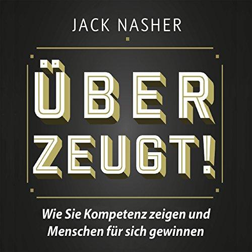 Überzeugt! Wie Sie Kompetenz zeigen und Menschen für sich gewinnen                   By:                                                                                                                                 Jack Nasher                               Narrated by:                                                                                                                                 Jack Nasher                      Length: 5 hrs and 17 mins     7 ratings     Overall 4.7
