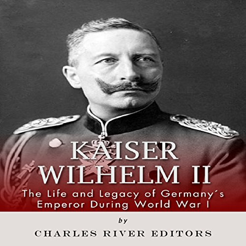 Kaiser Wilhelm II: The Life and Legacy of Germany's Emperor During World War I                   By:                                                                                                                                 Charles River Editors                               Narrated by:                                                                                                                                 T. David Rutherford                      Length: 1 hr and 26 mins     10 ratings     Overall 3.8