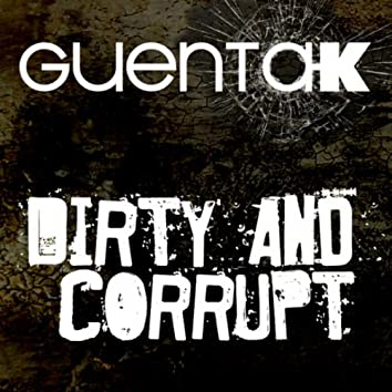 Dirty and Corrupt
