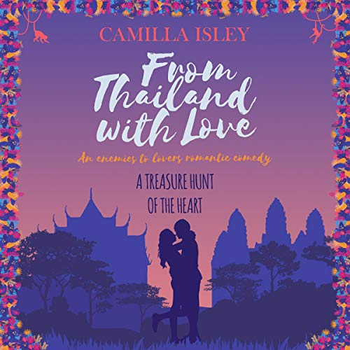 From Thailand with Love: An Enemies to Lovers Romantic Comedy (First Comes Love, Book 5)