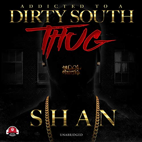 Addicted to a Dirty South Thug                   By:                                                                                                                                 Shan                               Narrated by:                                                                                                                                 Daniel George                      Length: 7 hrs and 6 mins     6 ratings     Overall 4.7