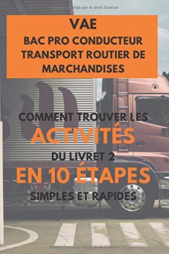 BAC PRO CONDUCTEUR TRANSPORT ROUTIER DE MARCHANDISE : Comment Trouver les Activités du livret 2 en 10 Étapes simples et rapides