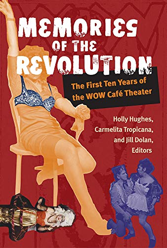 Compare Textbook Prices for Memories of the Revolution: The First Ten Years of the WOW Café Theater Triangulations: Lesbian/Gay/Queer Theater/Drama/Performance Illustrated Edition ISBN 9780472068630 by Dolan, Jill,Hughes, Holly,Tropicana, Carmelita