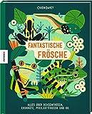 Fantastische Frösche: Alles über Ochsenfrosch, Erdkröte, Pfeilgiftfrosch und Co.