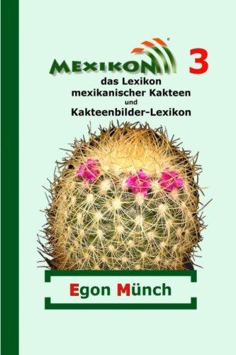 Mexikon 3: das Lexikon mexikanischer Kakteen und Kakteenbilder-Lexikon