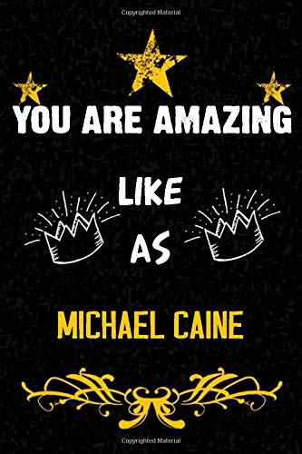 You are amazing like as Michael Caine: Michael Caine Journal Diary Notebook Michael Caine Notebook to Write Down Things, Record Plans or Keep Track of ... ruled notebook for you or as a gift for your
