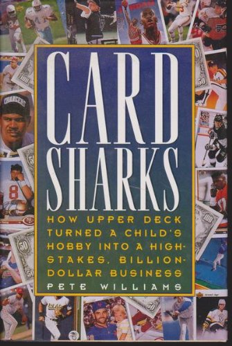 Compare Textbook Prices for Card Sharks: How Upper Deck Turned a Child's Hobby into a High-Stakes, Billion-Dollar Business 1st Edition ISBN 9780026290616 by Williams, Pete