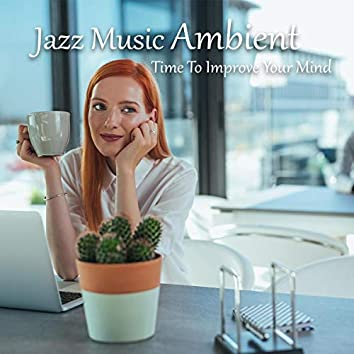 Jazz Music Ambient – Time to Improve Your Mind and Pass Hard Exam, Study Vibes and Positive Attitude