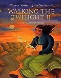 Walking the Twilight II: Women Writers of the Southwest