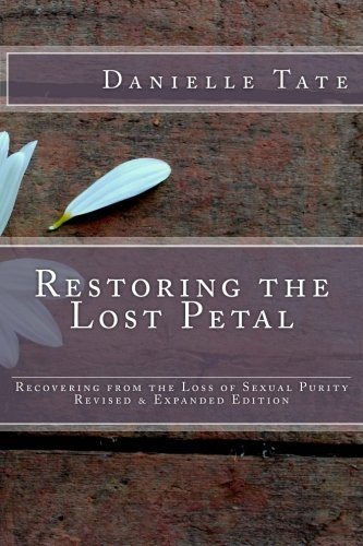 Restoring the Lost Petal Revised & Expanded: Recovering from the Loss of Sexual Purity