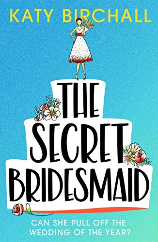 The Secret Bridesmaid: The best laugh-out-loud romantic comedy of 2021 by [Katy Birchall]