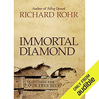 Immortal Diamond     The Search for Our True Self              By:                                                                                                                                 Richard Rohr                               Narrated by:                                                                                                                                 Kevin Pierce                      Length: 5 hrs and 48 mins     10 ratings     Overall 4.8