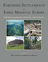 Fortified Settlements in Early Medieval Europe: Defended Communities of the 8th-10th Centuries