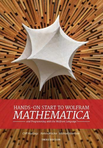 Compare Textbook Prices for Hands on Start to Wolfram Mathematica: And Programming with the Wolfram Language Npr 3rd ed. Edition ISBN 9781579550370 by Cliff Hastings,Kelvin Mischo,Michael Morrison