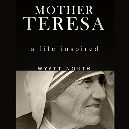 Mother Teresa     A Life Inspired              By:                                                                                                                                 Wyatt North                               Narrated by:                                                                                                                                 David Glass                      Length: 2 hrs and 45 mins     39 ratings     Overall 4.5