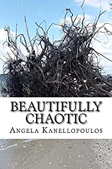 Beautifully Chaotic by [Angela Kanellopoulos]
