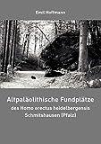 Altpaläolithische Fundplätze des Homo erectus heidelbergensis Schmitshausen (Pfalz) (German Edition)