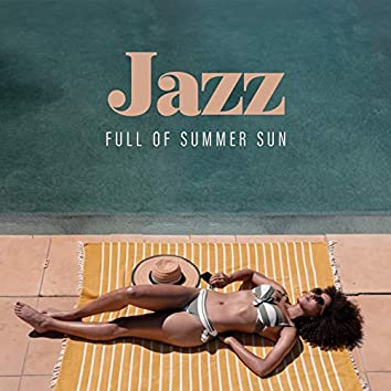 Jazz Full of Summer Sun - Compilation of Relaxing Instrumental Music Perfect for Long Summer Afternoons with Friends and Family
