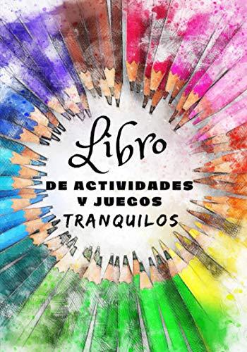 LIBRO DE ACTIVIDADES Y JUEGOS TRANQUILOS: Sopa de letras   Colorear   Dibujar   Escritura   Sudoku   Juegos de números