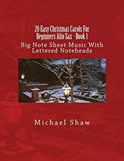 20 Easy Christmas Carols for Beginners Alto Sax - Book 1: Big Note Sheet Music with Lettered Noteheads