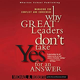 Why Great Leaders Don't Take Yes for an Answer                   By:                                                                                                                                 Michael A. Roberto                               Narrated by:                                                                                                                                 Stow Lovejoy                      Length: 7 hrs and 54 mins     52 ratings     Overall 3.8