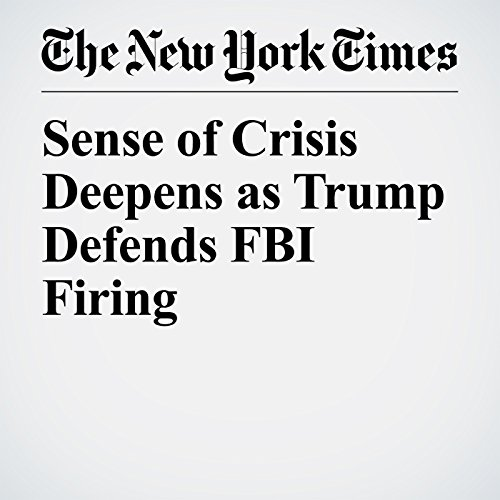 Sense of Crisis Deepens as Trump Defends FBI Firing copertina