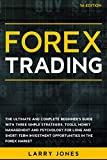 Forex Trading: The Ultimate and Complete Beginner's Guide with Three Simple Strategies, Tools, Money Management and Psychology for Long and Short-Term Investment Opportunities in the Forex Market