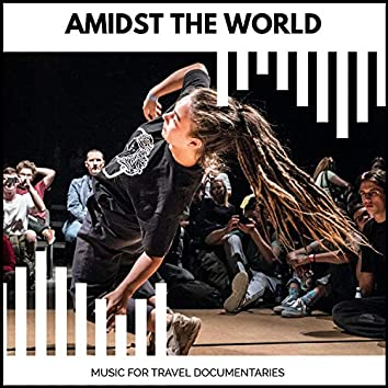 Amidst The World - Music For Travel Documentaries