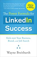 The Power Formula for LinkedIn Success: Kick-start Your Business, Brand, and Job Search