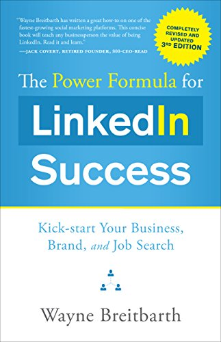 Image of The Power Formula for Linkedin Success (Third Edition - Completely Revised): Kick-Start Your Business, Brand, and Job Search