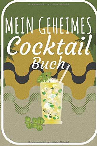 Mein geheimes Cocktail Buch: Cocktail Buch zum selberschreiben für deine Rezepte. 120 Seiten. Perfektes Geschenk für Hobby und Berufs Barkeeper.
