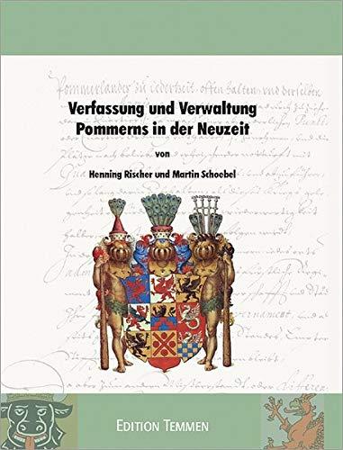 Verfassung und Verwaltung Pommerns in der Neuzeit (Inventare, Findbücher und Kleine Schriften des Landesarchivs Greifswald)