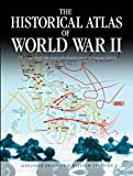 The Historical Atlas of World War II: 170 Maps that Chart the Most Cataclysmic Event in Human History (Historical Atlas Series)