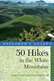 Explorer s Guide 50 Hikes in the White Mountains: Hikes and Backpacking Trips in the High Peaks Region of New Hampshire (Explorer s 50 Hikes)
