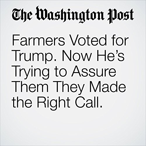 Farmers Voted for Trump. Now He's Trying to Assure Them They Made the Right Call. copertina