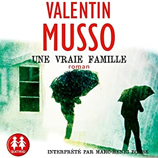 Une vraie famille                   De :                                                                                                                                 Valentin Musso                               Lu par :                                                                                                                                 Marc-Henri Boisse                      Durée : 10 h et 10 min     36 notations     Global 4,2
