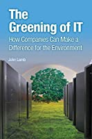 Greening of IT, The: How Companies Can Make a Difference for the Environment (IBM Press)