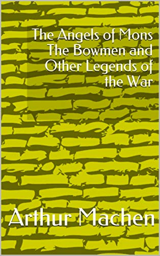 The Angels of Mons The Bowmen and Other Legends o (English Edition)