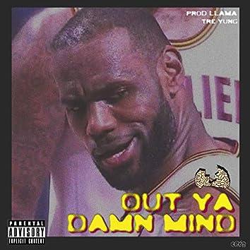 Out Ya Damn Mind