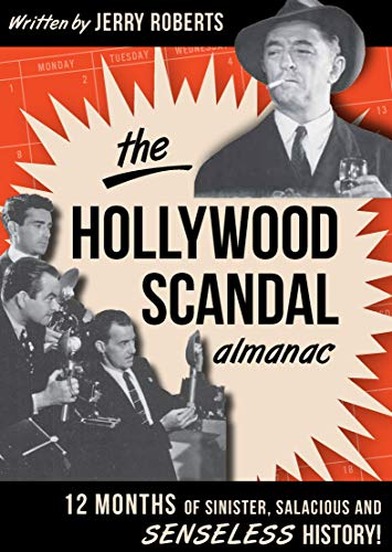 The Hollywood Scandal Almanac: 12 Months of Sinister, Salacious and Senseless History! (English Edition)