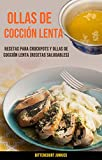 Ollas De Cocción Lenta: Recetas Para Crockpots Y Ollas De Cocción Lenta (Recetas Saludables)
