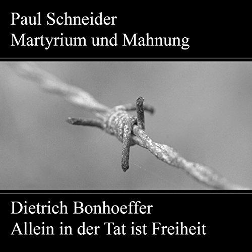 Paul Schneider - Martyrium und Mahnung / Dietrich Bonhoeffer - Allein in der Tat ist Freiheit Titelbild